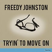 Tryin' to Move On by Freedy Johnston
