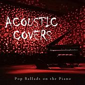 Acoustic Covers: Pop Ballads on the Piano by Piano Covers Club from I'm In Records