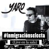 Inmigración Selecta (Live en la Sala) de Yaro