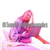 69 Sounds to Soothe Insomniacs by Sounds Of Nature