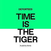 Time Is The Tiger (Academics Remix) by Deportees