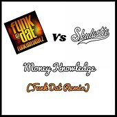 Money Knowledge (feat. L.I.F.E.T.I.M.E) [Funk Dat Remix] by Skulastic