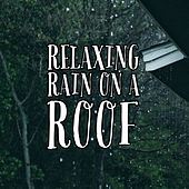 Relaxing Rain On A Roof by Nature Sounds (1)