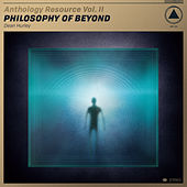 Anthology Resource Vol. II: Philosophy of Beyond by Dean Hurley