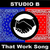 That Work Song de Studio B