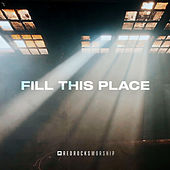 Fill This Place (Studio Version) de Red Rocks Worship