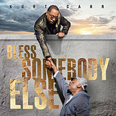 Bless Somebody Else by Kurt Carr