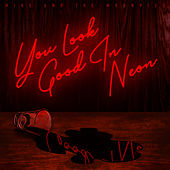 You Look Good in Neon by Mike and the Moonpies