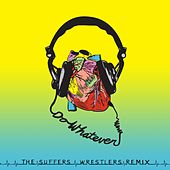 Do Whatever (Wrestlers Remix) by The Suffers