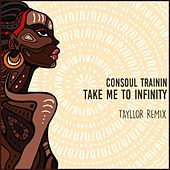Take Me to Infinity (Tayllor Remix) de Consoul Trainin