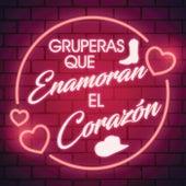 Gruperas Que Te Enamoran El Corazón by Various Artists