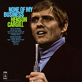 None of My Business by Henson Cargill