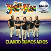 Cuando Dijimos Adios by Los Yes Yes