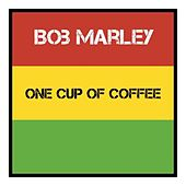 One Cup of Coffee by Bob Marley