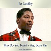 Who Do You Love? / Say, Boss Man (All Tracks Remastered) von Bo Diddley