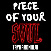 Piece of Your Soul by TryHardNinja