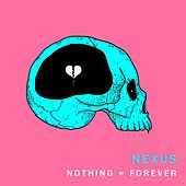 Nothing = Forever by Nexus