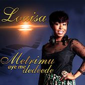 Metremu a Ye Me Dedeede by Louisa