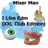 I Like Edm (XXL Club Edition) de The Mixer Man
