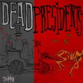 Dead Presidents by Teddy