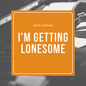 I'm Getting Lonesome de Nappy Brown