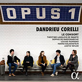 Opus 1 : Dandrieu, Corelli by Le Consort