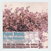 Piano Music for Total Relaxation: Zen, Chill, Yoga, Meditation, Baby, Bedtime, Peaceful, Calm, Therapy, Serenity, Harmony von Various Artists