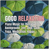 Good Relaxation: Piano Music for Therapy, Background, Zen, Chill, Calm, Yoga, Meditation, Happy von Various Artists