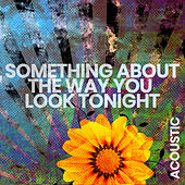 Something About the Way You Look Tonight (Acoustic) by Matt Johnson