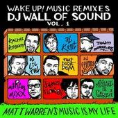 Wake Up! Music Remixes Dj Wall of Sound Vol. 1: Matt Warren's Music Is My Life by Matt Warren