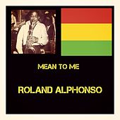 Mean to Me de Roland Alphonso