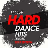 I Love Hard Dance Hits Remixed 2019 Edition von Various Artists