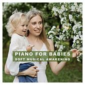 Piano for Babies Soft Musical Awakening by Various Artists