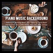 Piano Music Background: Relaxation, Morning Mood, Easy-Listening, Inner Peace, Feeling Good, Zen, Coffee Break, Enjoy Life, Chil von Various Artists