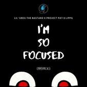 I'm so Focused (Remix) de Lil' Greg the Bastard
