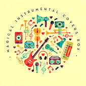Magical Instrumental Covers Box: Compilation of 15 Instrumental 2019 Covers of Very Popular Songs from Pop to Classical Music, Melodies Played on the Violin, Piano & Guitar di Relaxation Big Band, Relaxing Piano Music Consort, Luxury Lounge Cafe Allstars