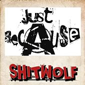 Shitwolf by Just Because