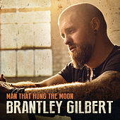 Man That Hung The Moon by Brantley Gilbert