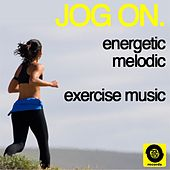 Jog On: Energetic, Melodic, Exercise Music by Various Artists