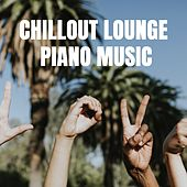 Chillout Lounge Piano Music: Love, Happy Mood, Inner Peace, Zen, Bliss, Feeling Alive von Various Artists