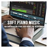 Soft Piano Music for Concentration, Study, Deep Focus, Zen, Brain Power von Various Artists
