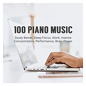 100 Piano Music: Study Better, Deep Focus, Work, Intense Concentration, Performance, Brain Power von Various Artists