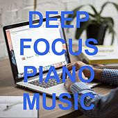 Deep Focus Piano Music for Concentration, Study Better, Inner Peace, Work Mood von Various Artists