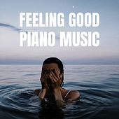 Feeling Good Piano Music: Pure Relaxation, Serenity, Inner Peace, Harmony, Soothing Vibe, Bliss, Zen, Deep Joy by Various Artists
