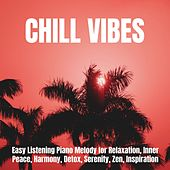 Chill Vibes: Easy Listening Piano Melody for Relaxation, Inner Peace, Harmony, Detox, Serenity, Zen, Inspiration von Various Artists