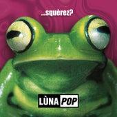 ...Squèrez? (20th Anniversary Edition - Deluxe Edition) de Lùnapop