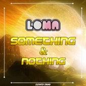 Something & Nothing by Loma