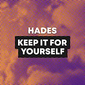 Keep It For Yourself by Hades