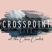 Crosspoint Live at the Cross Center by Cross Point Worship