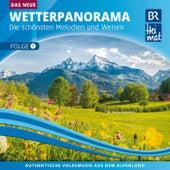 BR Heimat / Das Neue Wetterpanorama / Die schönsten Melodien und Weisen - Folge 1 by Various Artists